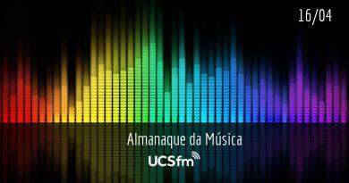 Almanaque da Música UCSfm | 16 de abril