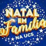 Natal em Família na UCS | 6ª edição ocorre no Campus-Sede